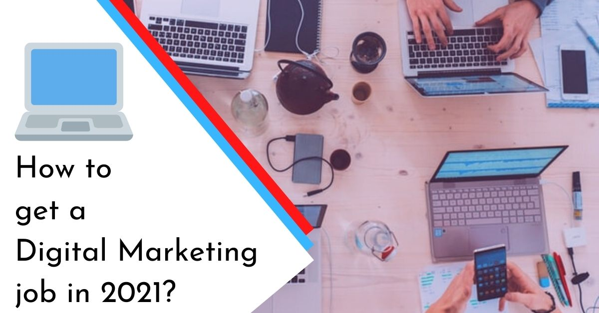An article on what needs to be done in order to secure a digital marketing job in 2021.
